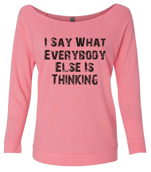 I Say What Everyone Else Is Thinking 3/4 Sleeve Raw Edge French Terry Cut - Dolman Style Very Trendy Funny Shirt Small / Pink