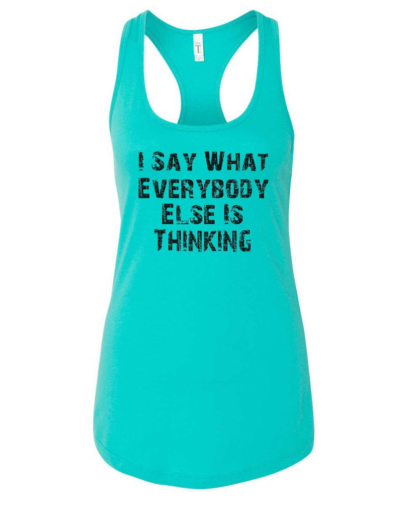 Womens I Say What Everybody Else Is Thinking Grapahic Design Fitted Tank Top Funny Shirt Small / Sky Blue