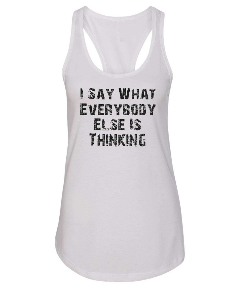 Womens I Say What Everybody Else Is Thinking Grapahic Design Fitted Tank Top Funny Shirt Small / White