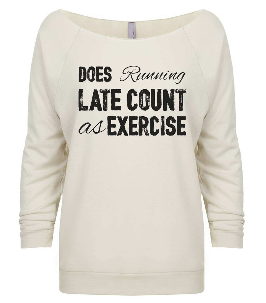 Does Running Late Count As Exercise 3/4 Sleeve Raw Edge French Terry Cut - Dolman Style Very Trendy Funny Shirt Small / Beige