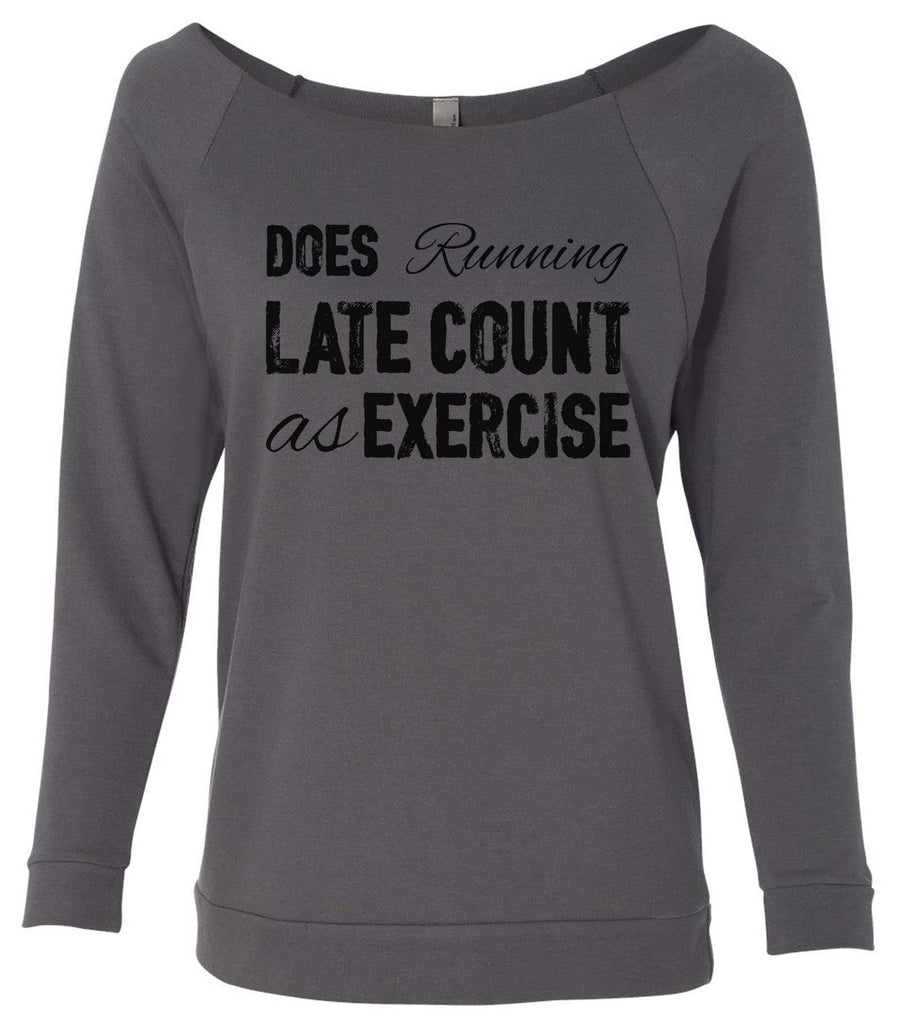 Does Running Late Count As Exercise 3/4 Sleeve Raw Edge French Terry Cut - Dolman Style Very Trendy Funny Shirt Small / Charcoal Dark Gray