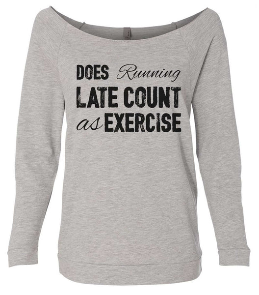 Does Running Late Count As Exercise 3/4 Sleeve Raw Edge French Terry Cut - Dolman Style Very Trendy Funny Shirt Small / Grey