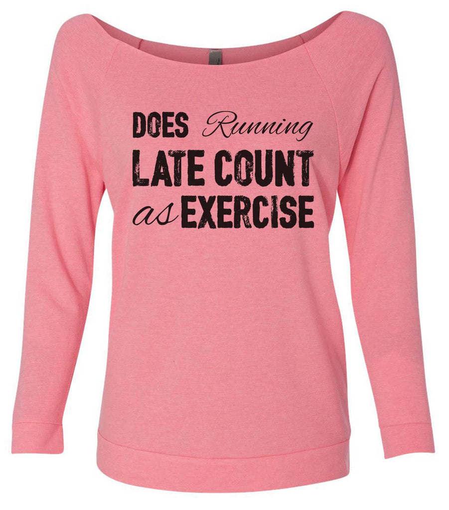 Does Running Late Count As Exercise 3/4 Sleeve Raw Edge French Terry Cut - Dolman Style Very Trendy Funny Shirt Small / Pink