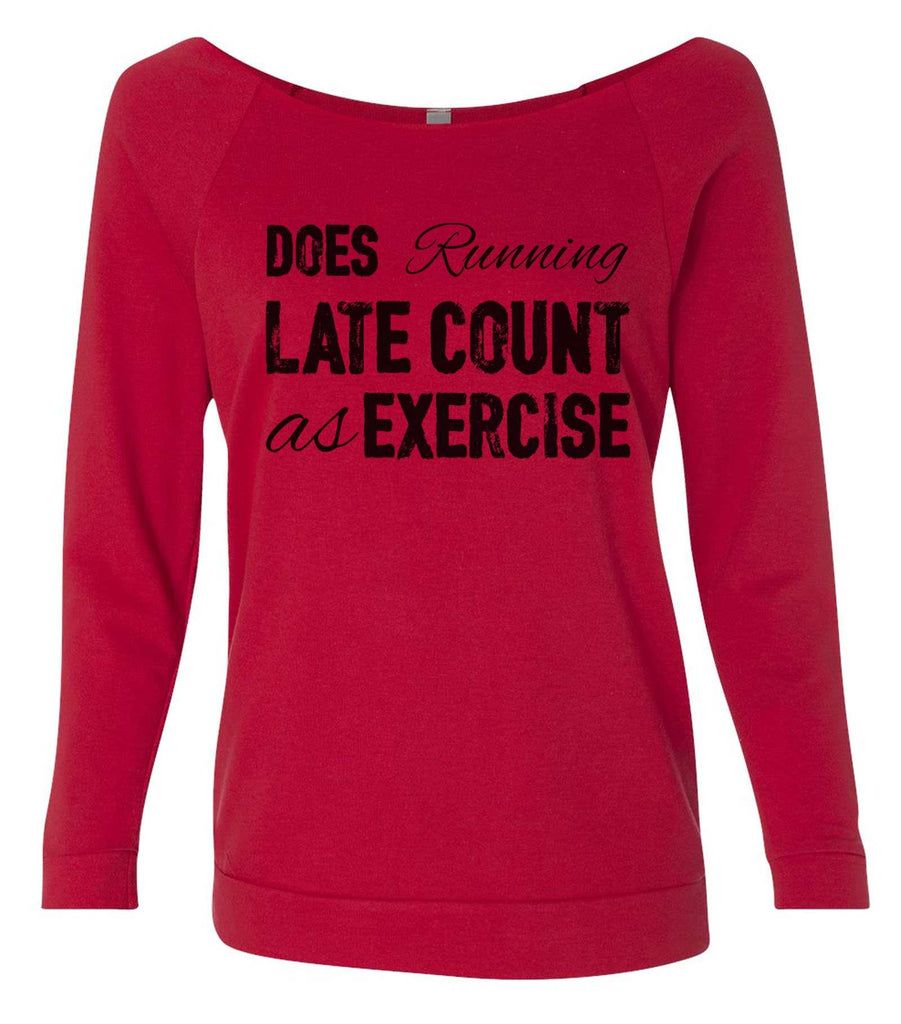 Does Running Late Count As Exercise 3/4 Sleeve Raw Edge French Terry Cut - Dolman Style Very Trendy Funny Shirt Small / Red