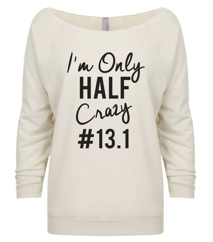 I'm Only Half Crazy 13.1 3/4 Sleeve Raw Edge French Terry Cut - Dolman Style Very Trendy Funny Shirt Small / Beige