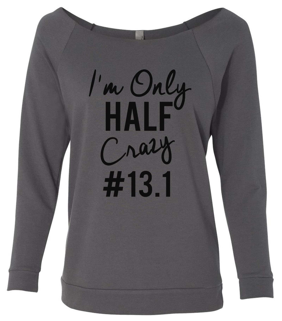 I'm Only Half Crazy 13.1 3/4 Sleeve Raw Edge French Terry Cut - Dolman Style Very Trendy Funny Shirt Small / Charcoal Dark Gray