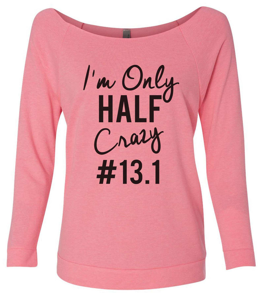 I'm Only Half Crazy 13.1 3/4 Sleeve Raw Edge French Terry Cut - Dolman Style Very Trendy Funny Shirt Small / Pink