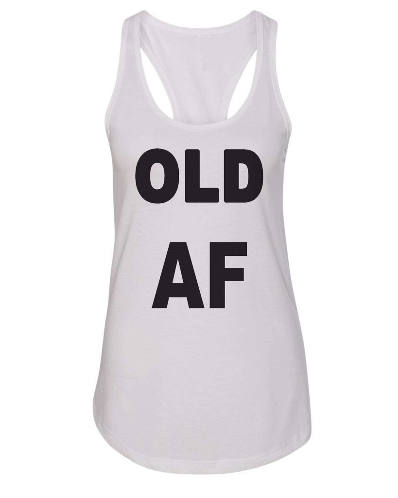 Womens Old AF Grapahic Design Fitted Tank Top Funny Shirt Small / White