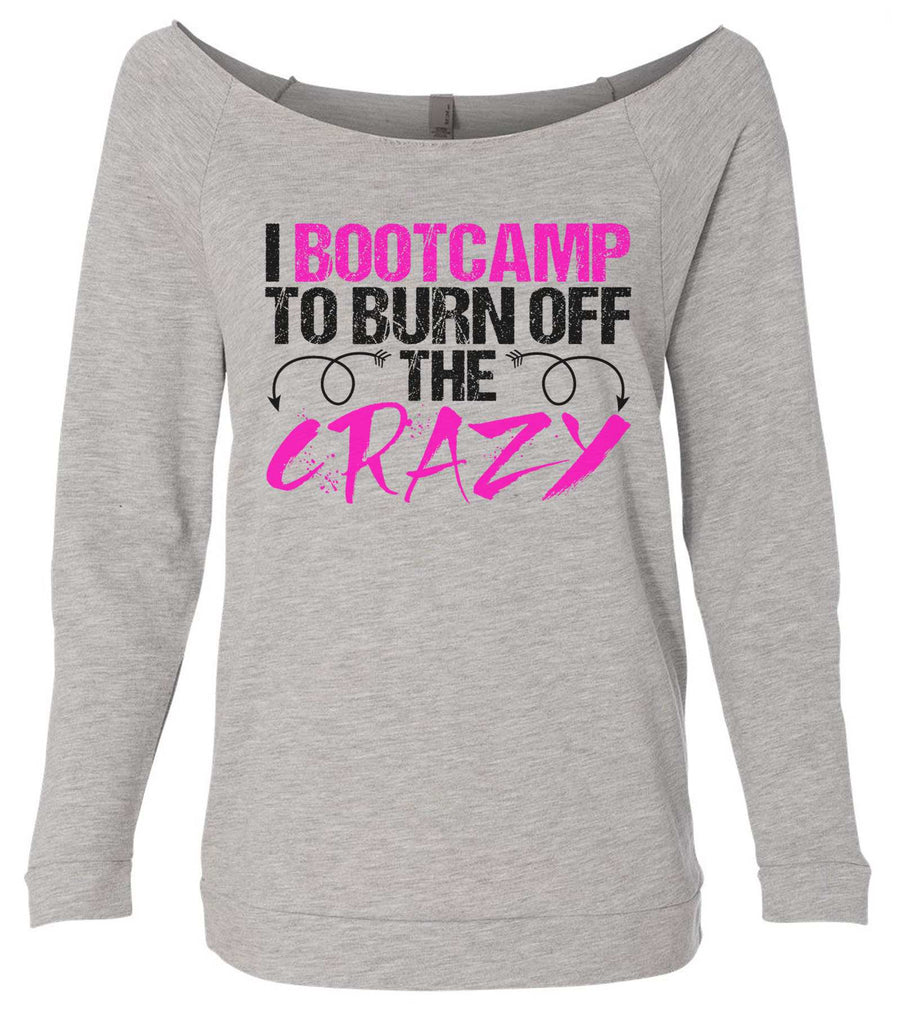 I Bootcamp To Burn Off The Crazy 3/4 Sleeve Raw Edge French Terry Cut - Dolman Style Very Trendy Funny Shirt Small / Grey