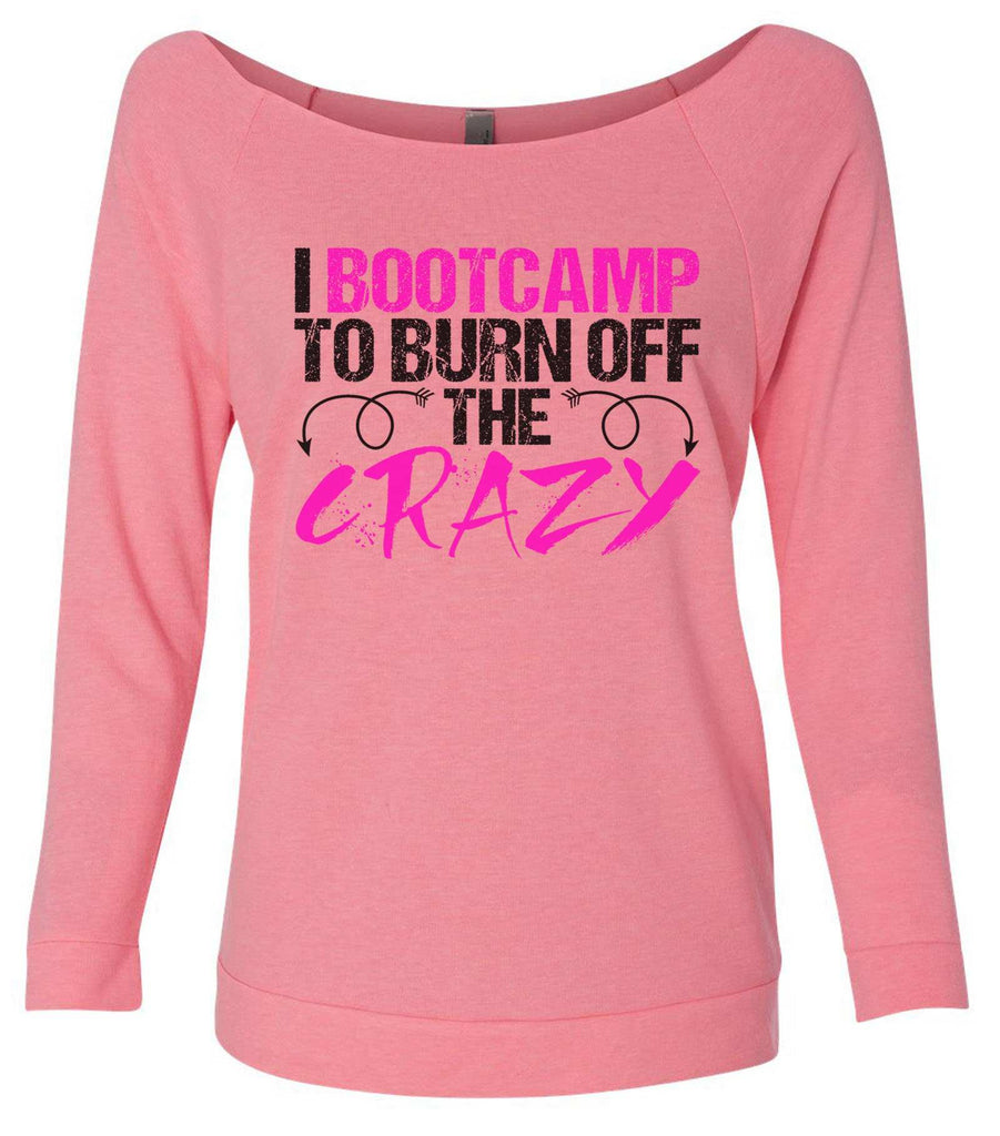 I Bootcamp To Burn Off The Crazy 3/4 Sleeve Raw Edge French Terry Cut - Dolman Style Very Trendy Funny Shirt Small / Pink