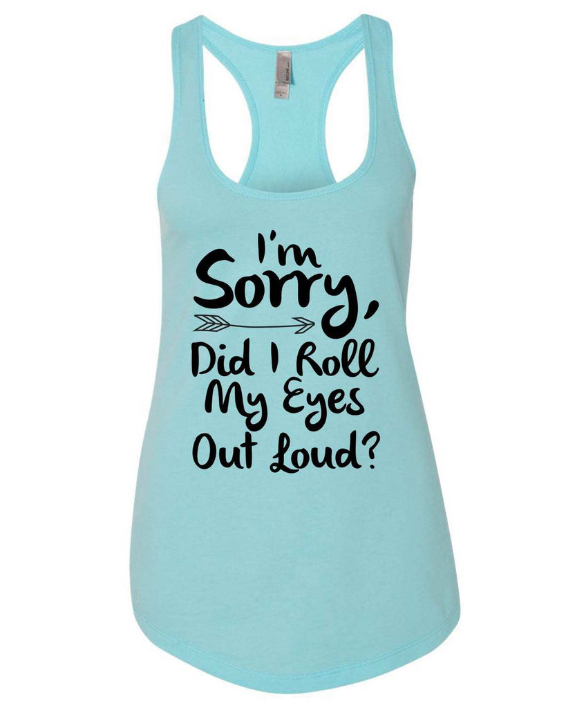 I'M Sorry, Did I Roll My Eyes Out Loud Womens Workout Tank Top Funny Shirt Small / Cancun Blue