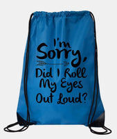 "Drawstring Gym Bag  ""I'm Sorry, Did I Roll My Eyes Out Loud""  Funny Workout Squatting Gift Funny Shirt Blue Nylon Bag 14"" x 18"""