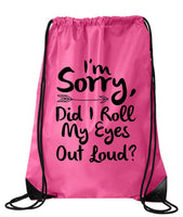 "Drawstring Gym Bag  ""I'm Sorry, Did I Roll My Eyes Out Loud""  Funny Workout Squatting Gift Funny Shirt Pink Nylon Bag 14"" x 18"""