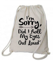 "Drawstring Gym Bag  ""I'm Sorry, Did I Roll My Eyes Out Loud""  Funny Workout Squatting Gift Funny Shirt Natural Canvas Bag 14"" x 18"""