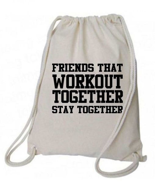 "Drawstring Gym Bag  ""Friends That Workout Together Stay Together""  Funny Workout Squatting Gift Funny Shirt Natural Canvas Bag 14"" x 18"""