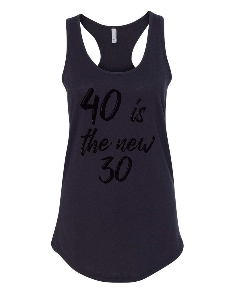 Womens 40 Is The New 30 Grapahic Design Fitted Tank Top Funny Shirt Small / Black