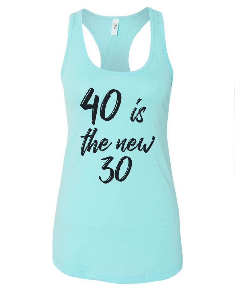 Womens 40 Is The New 30 Grapahic Design Fitted Tank Top Funny Shirt Small / Cancun