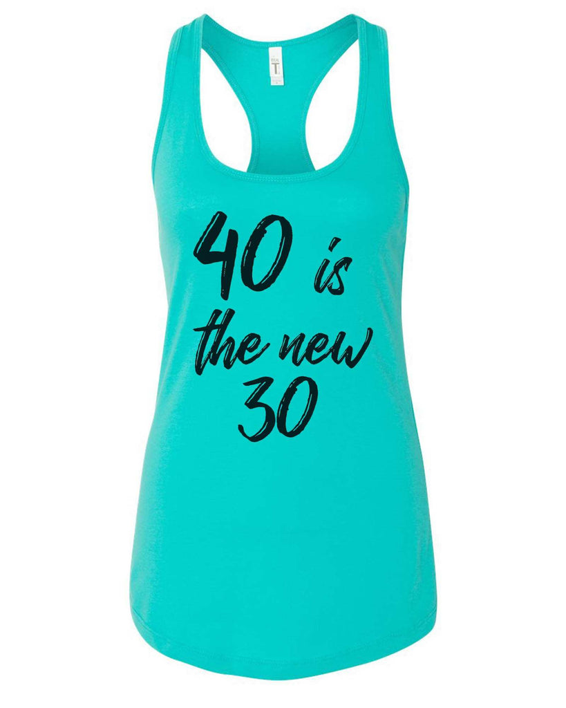 Womens 40 Is The New 30 Grapahic Design Fitted Tank Top Funny Shirt Small / Sky Blue