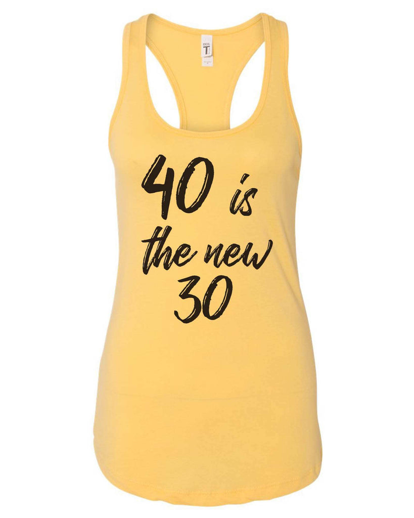 Womens 40 Is The New 30 Grapahic Design Fitted Tank Top Funny Shirt Small / Yellow