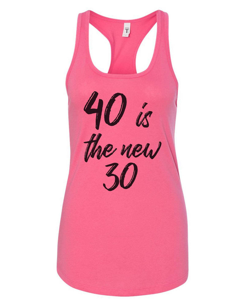 Womens 40 Is The New 30 Grapahic Design Fitted Tank Top Funny Shirt Small / Fuchsia