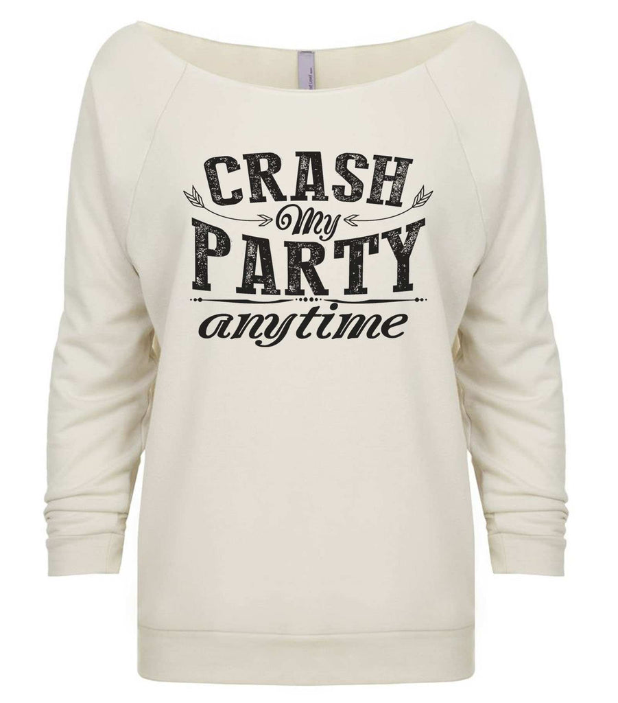 Crash My Party Anytime 3/4 Sleeve Raw Edge French Terry Cut - Dolman Style Very Trendy Funny Shirt Small / Beige