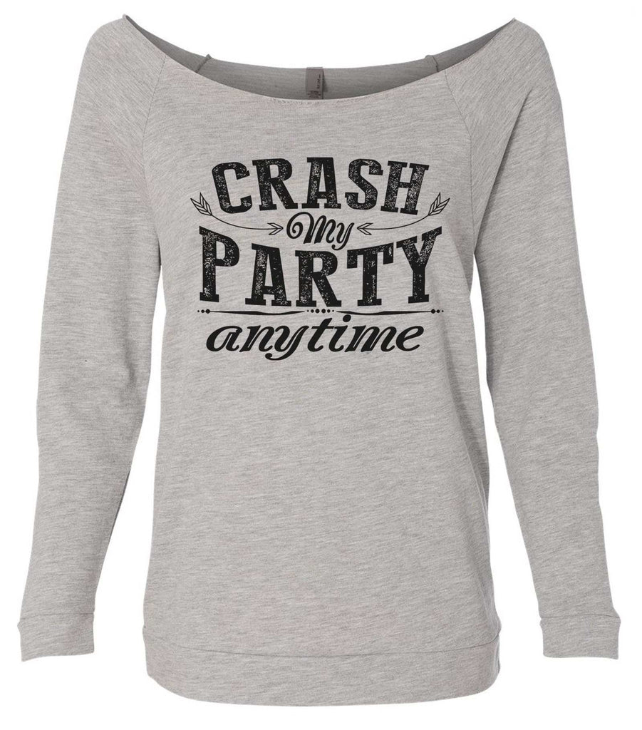 Crash My Party Anytime 3/4 Sleeve Raw Edge French Terry Cut - Dolman Style Very Trendy Funny Shirt Small / Grey