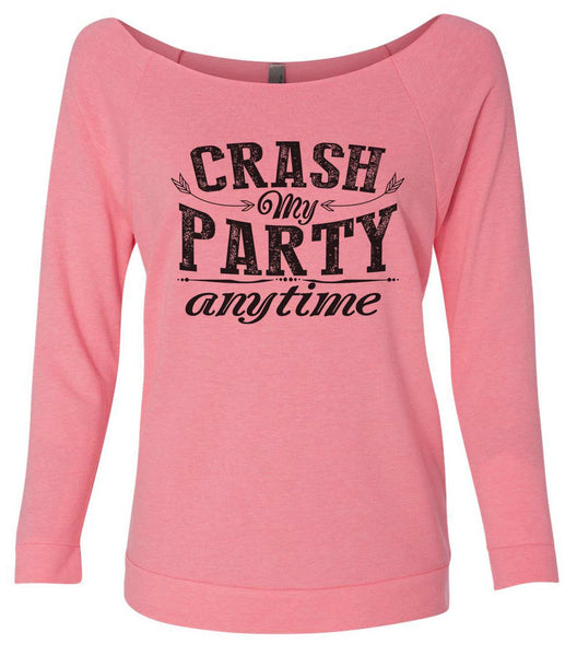 Crash My Party Anytime 3/4 Sleeve Raw Edge French Terry Cut - Dolman Style Very Trendy Funny Shirt Small / Pink