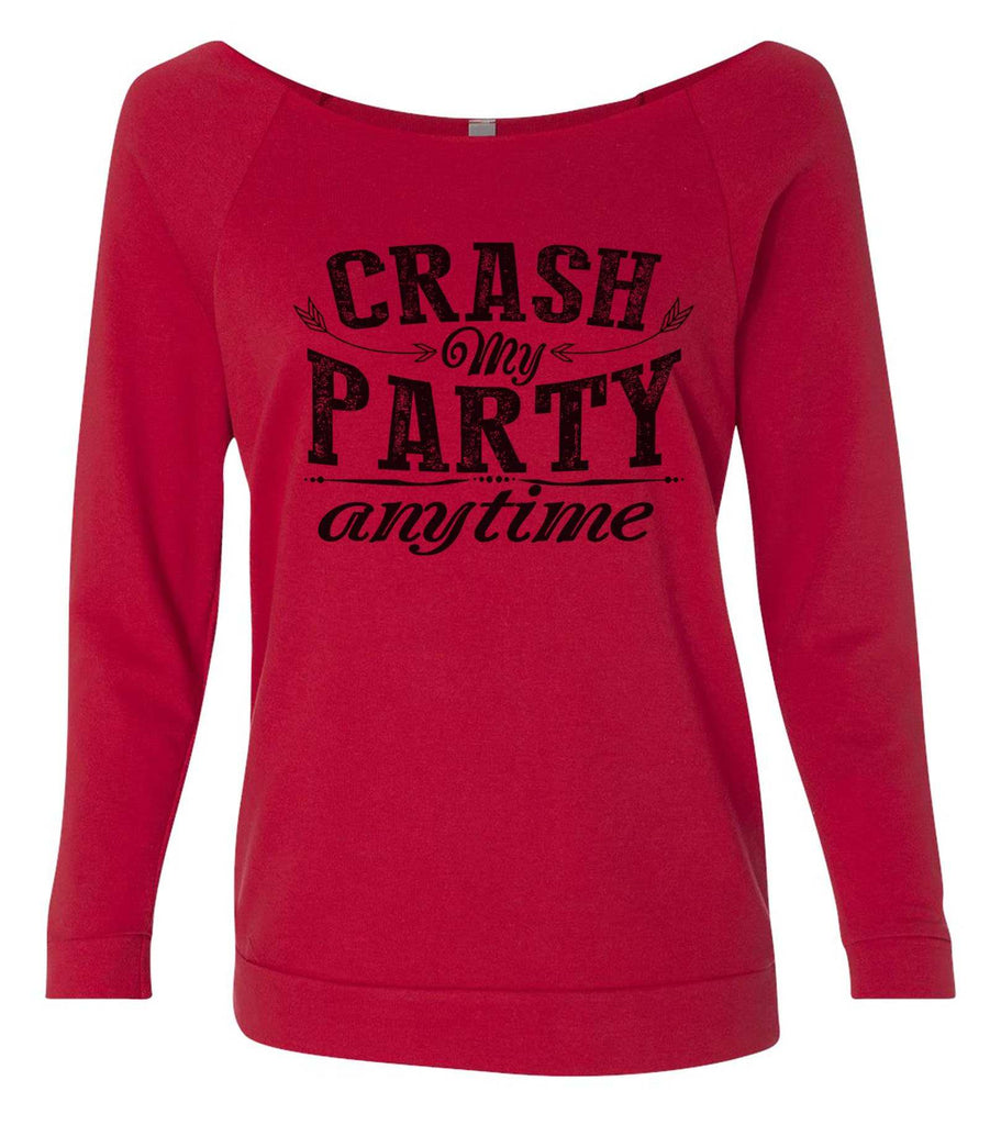Crash My Party Anytime 3/4 Sleeve Raw Edge French Terry Cut - Dolman Style Very Trendy Funny Shirt Small / Red