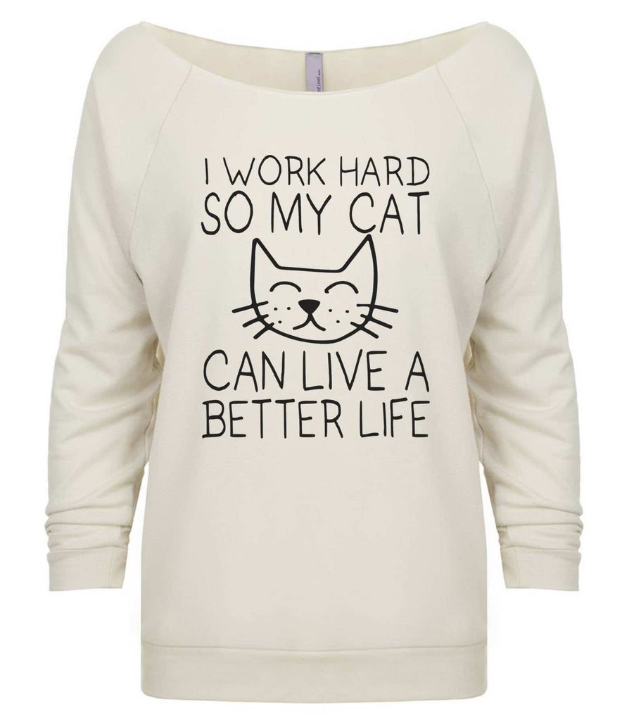 I Work Hard So My Cat Can Live A Better Life 3/4 Sleeve Raw Edge French Terry Cut - Dolman Style Very Trendy Funny Shirt Small / Beige