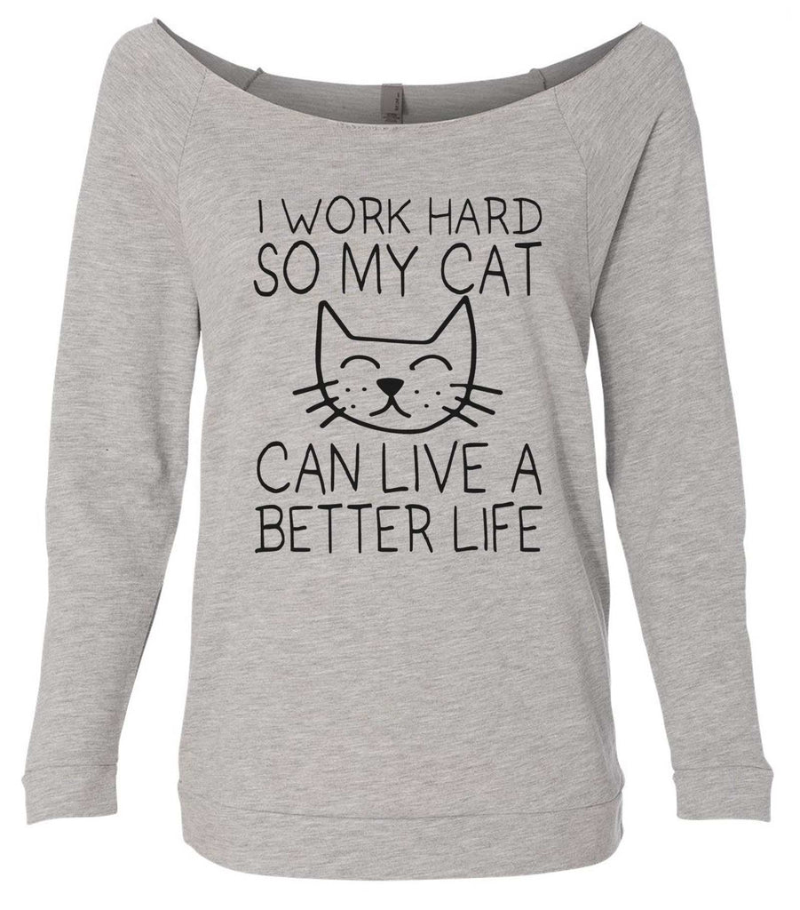 I Work Hard So My Cat Can Live A Better Life 3/4 Sleeve Raw Edge French Terry Cut - Dolman Style Very Trendy Funny Shirt Small / Grey