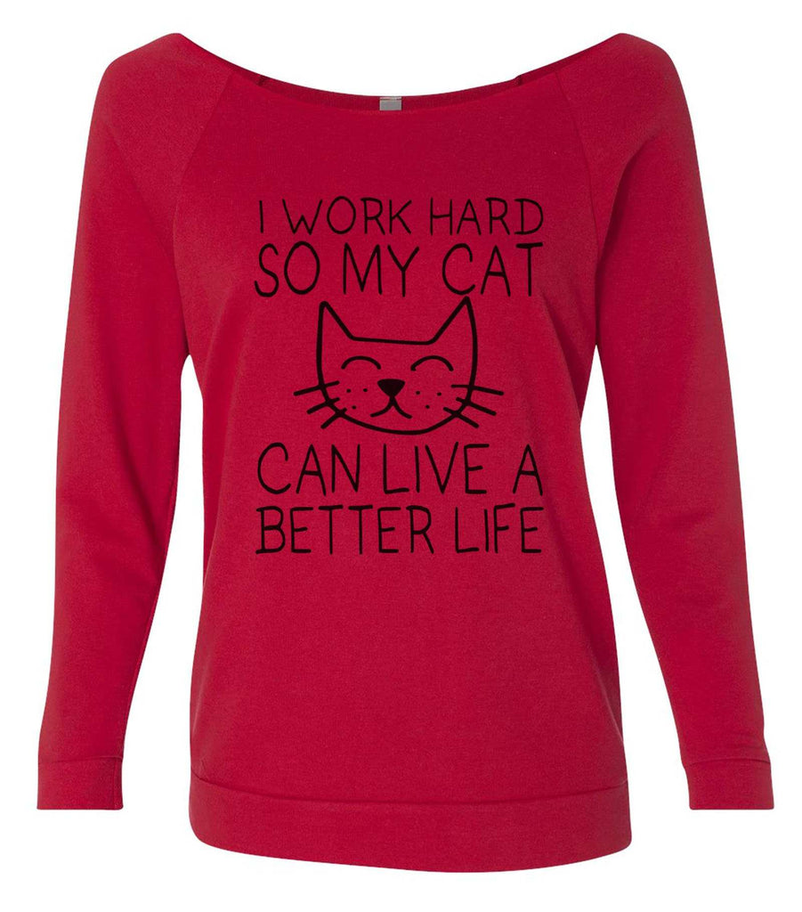 I Work Hard So My Cat Can Live A Better Life 3/4 Sleeve Raw Edge French Terry Cut - Dolman Style Very Trendy Funny Shirt Small / Red