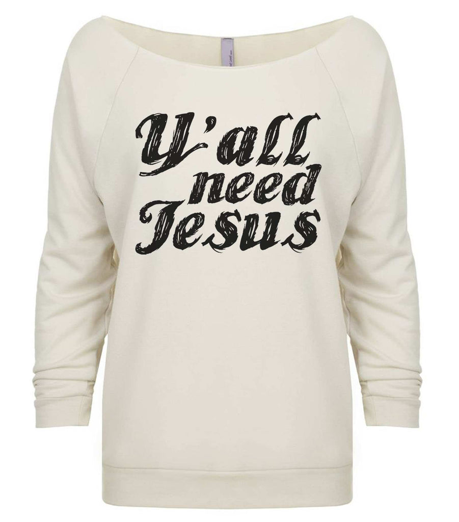 Y' All Need Jesus 3/4 Sleeve Raw Edge French Terry Cut - Dolman Style Very Trendy Funny Shirt Small / Beige