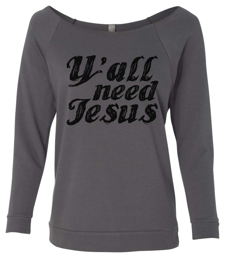 Y' All Need Jesus 3/4 Sleeve Raw Edge French Terry Cut - Dolman Style Very Trendy Funny Shirt Small / Charcoal Dark Gray