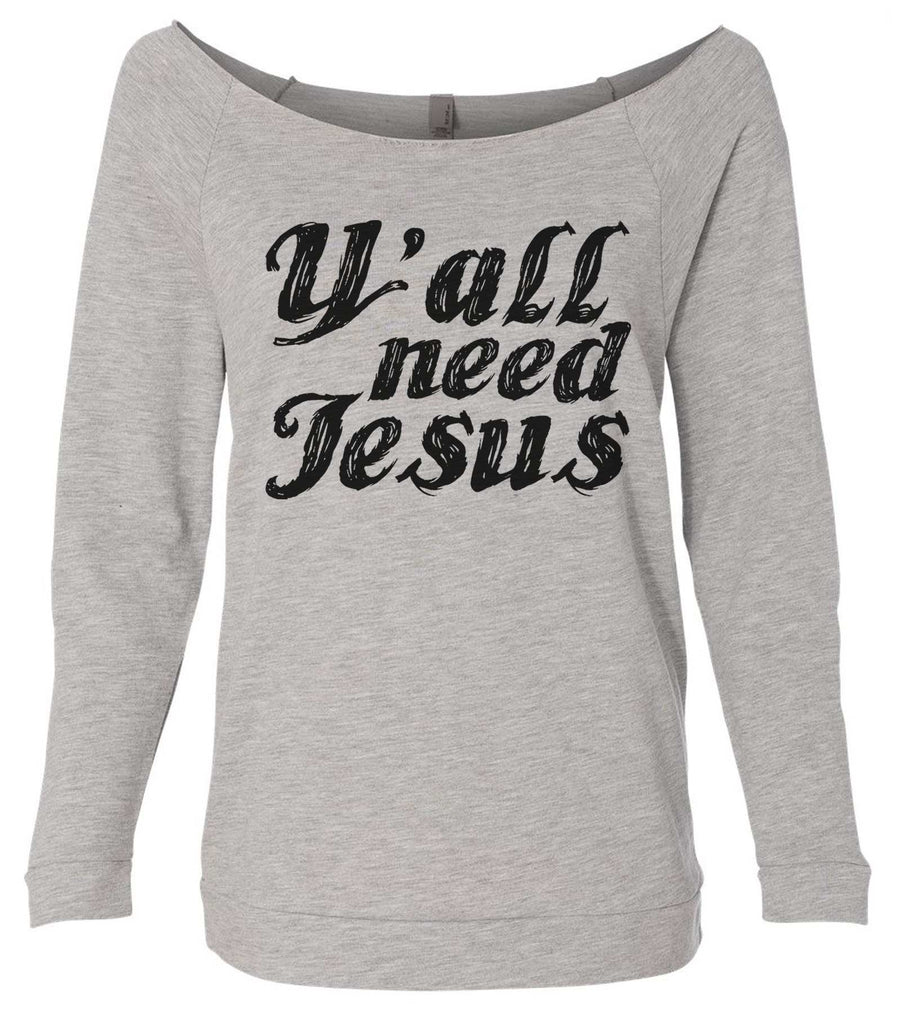 Y' All Need Jesus 3/4 Sleeve Raw Edge French Terry Cut - Dolman Style Very Trendy Funny Shirt Small / Grey