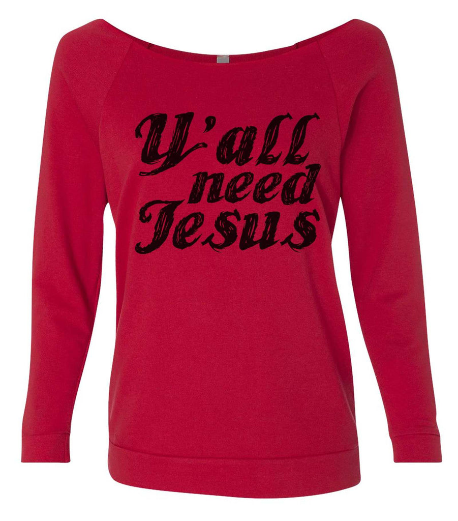 Y' All Need Jesus 3/4 Sleeve Raw Edge French Terry Cut - Dolman Style Very Trendy Funny Shirt Small / Red