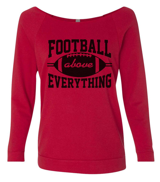 Football Above Everything 3/4 Sleeve Raw Edge French Terry Cut - Dolman Style Very Trendy Funny Shirt Small / Red