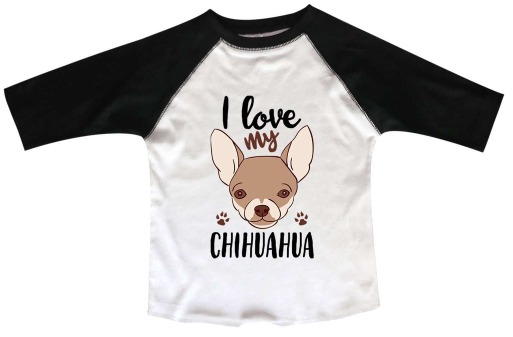 I Love My Chihuahua BOYS OR GIRLS BASEBALL 3/4 SLEEVE RAGLAN - VERY SOFT TRENDY SHIRT B1003 Funny Shirt 2T Toddler / Black