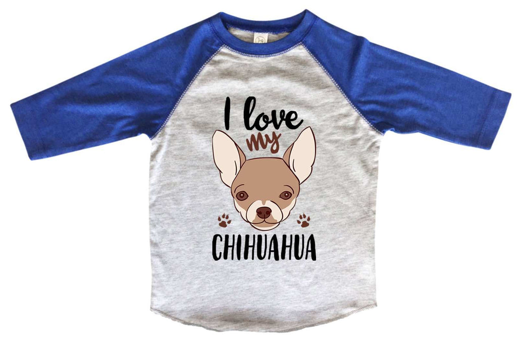 I Love My Chihuahua BOYS OR GIRLS BASEBALL 3/4 SLEEVE RAGLAN - VERY SOFT TRENDY SHIRT B1003 Funny Shirt 2T Toddler / Blue