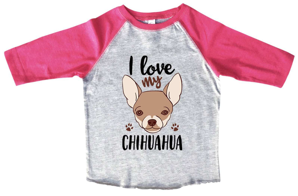 I Love My Chihuahua BOYS OR GIRLS BASEBALL 3/4 SLEEVE RAGLAN - VERY SOFT TRENDY SHIRT B1003 Funny Shirt 2T Toddler / Pink