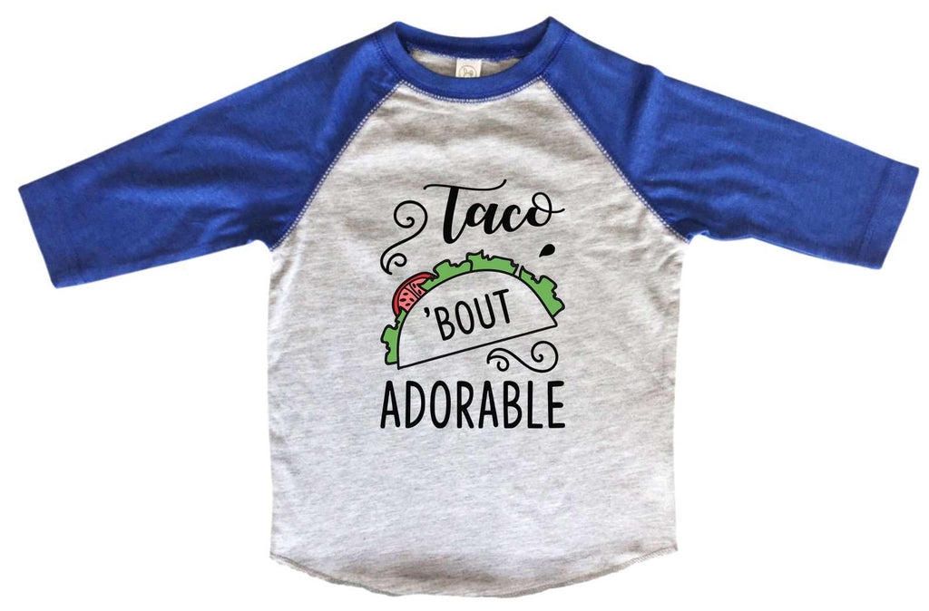 Taco 'Bout Adorable BOYS OR GIRLS BASEBALL 3/4 SLEEVE RAGLAN - VERY SOFT TRENDY SHIRT B951 Funny Shirt 2T Toddler / Blue