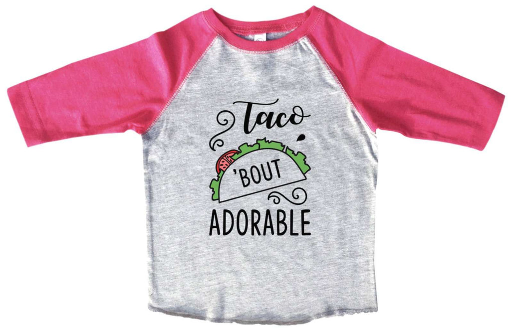 Taco 'Bout Adorable BOYS OR GIRLS BASEBALL 3/4 SLEEVE RAGLAN - VERY SOFT TRENDY SHIRT B951 Funny Shirt 2T Toddler / Pink