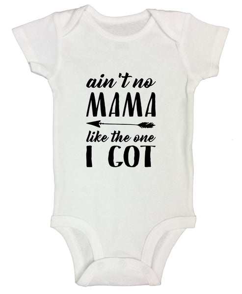 Ain't No Mama Like The One I Got Funny Kids bodysuit Funny Shirt Short Sleeve 0-3 Months / White