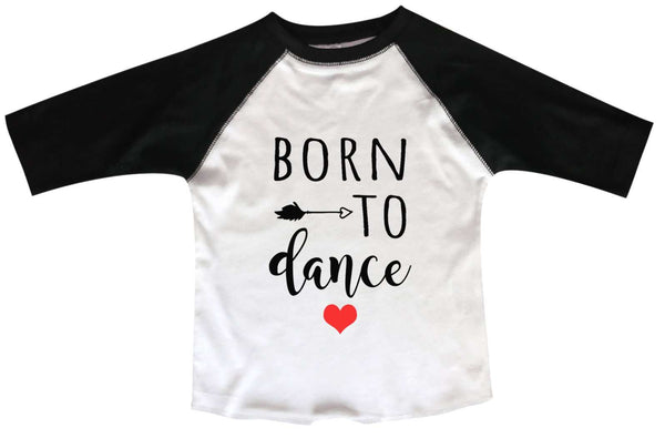 Born To Dance BOYS OR GIRLS BASEBALL 3/4 SLEEVE RAGLAN - VERY SOFT TRENDY SHIRT B963 Funny Shirt 2T Toddler / Black