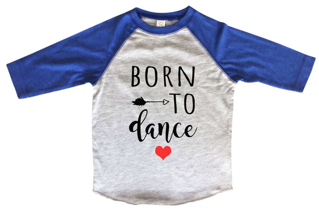 Born To Dance BOYS OR GIRLS BASEBALL 3/4 SLEEVE RAGLAN - VERY SOFT TRENDY SHIRT B963 Funny Shirt 2T Toddler / Blue