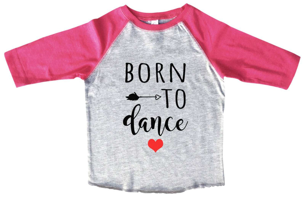 Born To Dance BOYS OR GIRLS BASEBALL 3/4 SLEEVE RAGLAN - VERY SOFT TRENDY SHIRT B963 Funny Shirt 2T Toddler / Pink