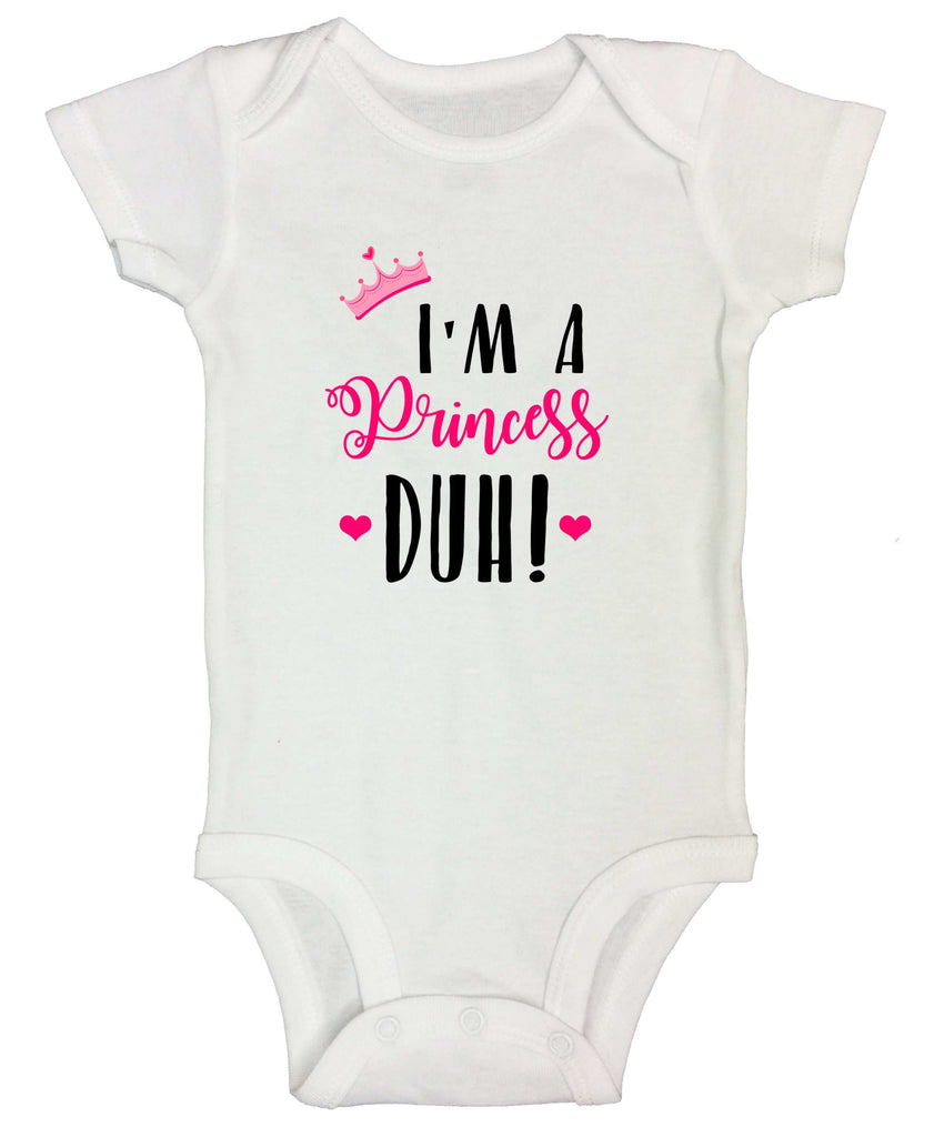 I'm A Princess Duh! Only Funny Kids Onesie Funny Shirt Short Sleeve 0-3 Months / White