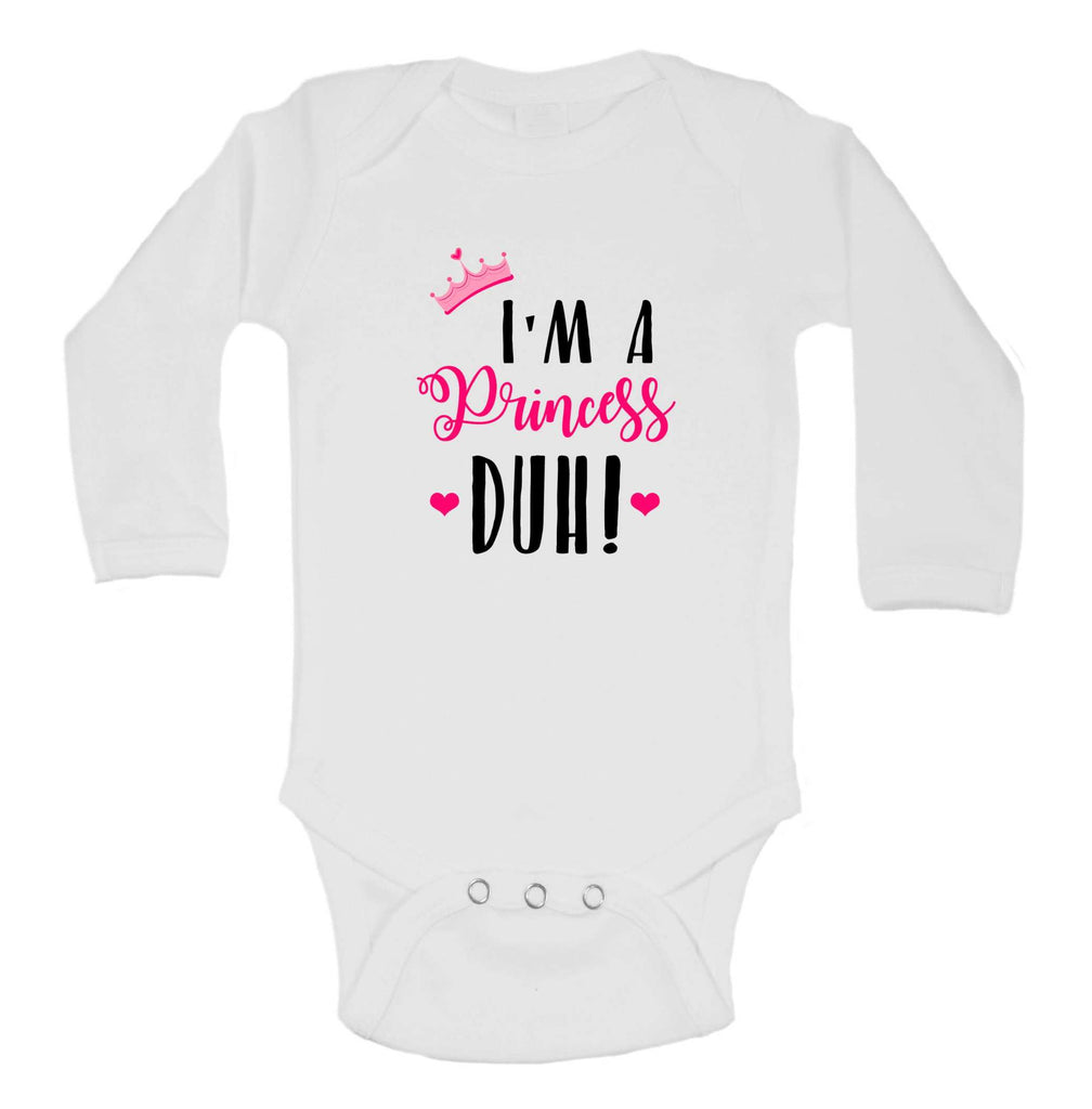 I'm A Princess Duh! Only Funny Kids Onesie Funny Shirt Long Sleeve 0-3 Months / White