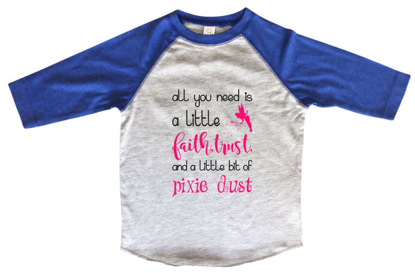 All You Need Is A Little Faith, Trust And A Little Bit Of Pixie Dust - 3/4 Sleeve Kids Baseball Raglan Funny Shirt 2T Toddler / Blue