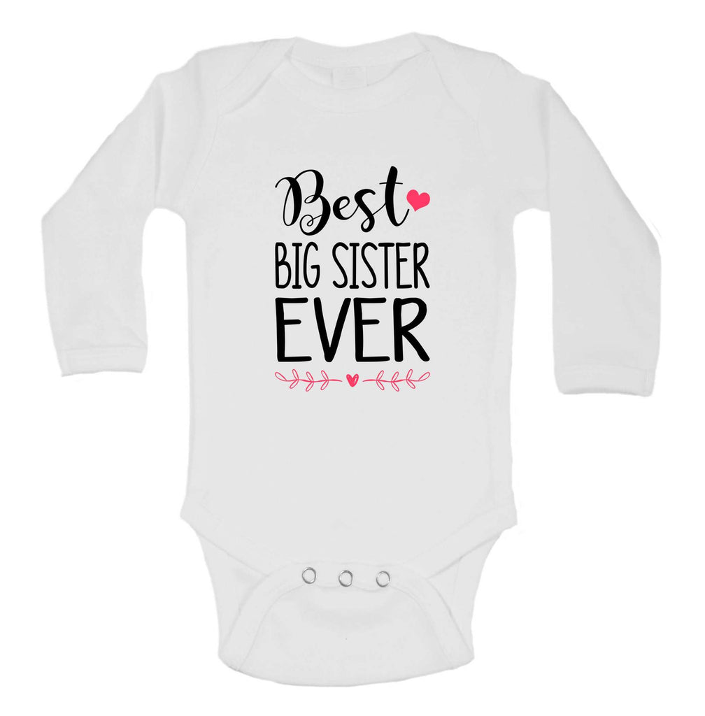 Best Big Sister Ever Funny Kids bodysuit Funny Shirt Long Sleeve 0-3 Months / White