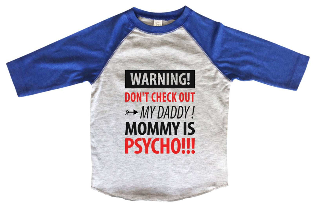 Warning! Don't Check Out My Daddy! Mommy Is Psycho BOYS OR GIRLS BASEBALL 3/4 SLEEVE RAGLAN - VERY SOFT TRENDY SHIRT B975 Funny Shirt 2T Toddler / Blue